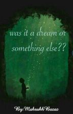 was it a dream or something else??(COMPLETE) by MahrukhBazaz