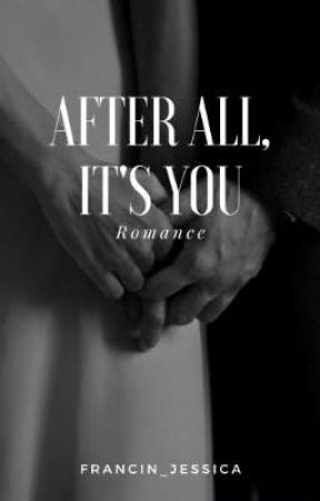 After All, It's You by francin_jessica