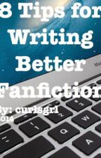 8 Tips for Writing Better FanFiction - A Simple Guide by Curlsgrl