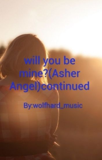 will you be mine?(Asher Angel)continued