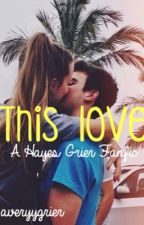 This Love (hayes grier fanfic) by averyygrier