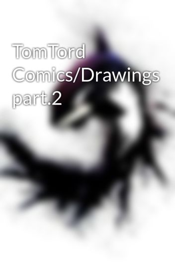 TomTord Comics/Drawings part 2 - Mørca - Wattpad