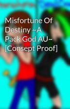 Misfortune Of Destiny ~A Pack God AU~ [Consept Proof] by WoofMiss