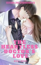 The Heartless Doctor's Love (COMPLETED) by MinieMendz