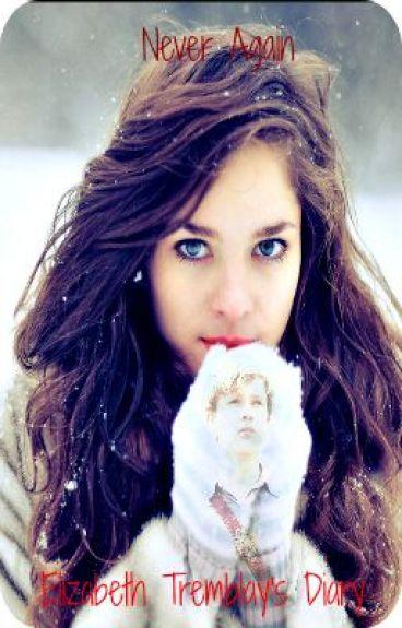 Never again... (Diary of Elizabeth Tremblay) (Peter Pevensie Love story) by BCat13
