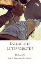 L'aveugle & Le Terroriste ? 🌹❤️ by Minssou298