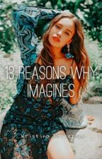 13 Reasons Why Imagines  by Justinfoleyswifey