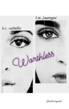 Worthless (Converted Camren) by stubbornyouth_