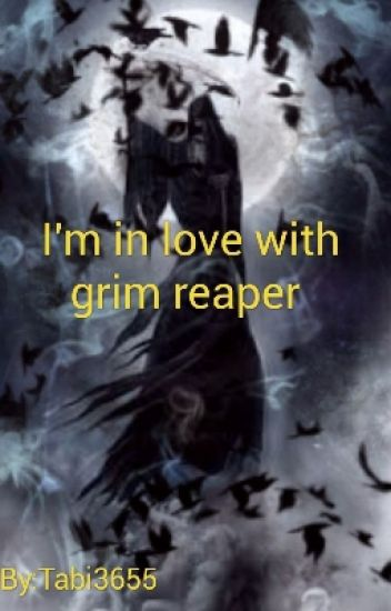 I'm in love with Grim Reaper