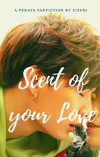 Scent of your Love by MyPerayaOcean