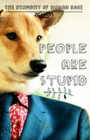 People Are Stupid by eh1110