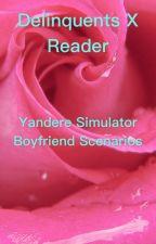 Delinquents X Reader Yandere Simulator Boyfriend Scenarios by SilentlyNurse