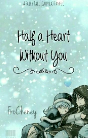 Half a Heart Without You  - Gruvia