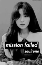mission failed || seulrene  by yermturtle