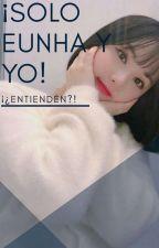 ¡Sólo Eunha y yo! ¡¿Entienden?! 《Wonha》 by Chifu_123