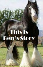 This Is Ben's Story by deadlyserious