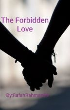 The Forbidden Love by RafahRahman99