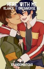 Here with me || Klance omegaverse au by xFandomBitchx
