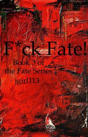F*ck Fate! (Book 3) by jgirl113