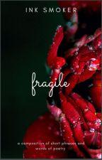 Fragile || A Book Of Few Words |inksmoker by inkSmoker