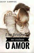 Um professor me ensinou o amor by GeisyCampos2