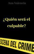 ¿Quién será el culpable?  by anavalencia2307