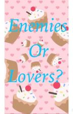 Enemies or Lovers? by cristabeauty