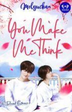 You Make Me Think [ Telah Terbit ] by Melyuchan