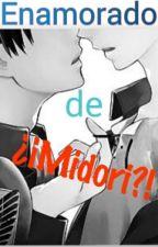 Enamorado de ¡¡¿MIDORI?!! {Yaoi} *Editando* by Rose_193