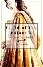 Child of the  Palantír: A Tale of the Dúnedain by Andreth88