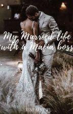 My Married life with a Mafia Boss by savisshh