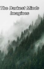Darkest Minds Imagines  by jaeslieberhers