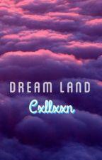 Dream Land by Cxllxxn