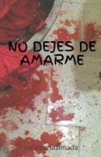 NO DEJES DE AMARME by yaramariaalmada