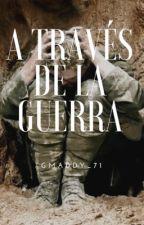 A traves de la guerra by GMADDY_71