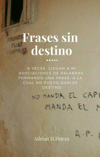 Frases Sin Destino Adrian Hugo Hueza Wattpad