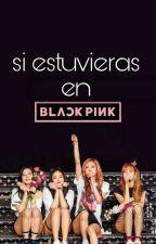 ♡si estuvieras en blackpink♡ by MOMO_is_MIA