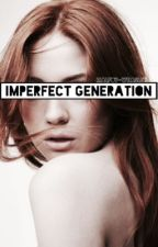 Imperfect Generation by Malfoy-Weasley