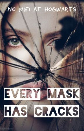 Every Mask has Cracks by No_Wifi_at_Hogwarts