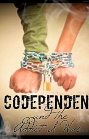Codependency and the Addict I Was...  by aLLeV18ed