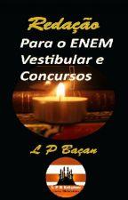 REDAÇÃO PARA O ENEM VESTIBULAR E CONCURSOS by lpbacan