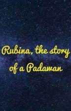Rubina, the story of a Padawan  by PrinzessinLeiaOrgana