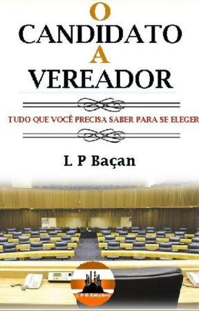 O CANDIDATO A VEREADOR - Um Manual Para Sua Eleição by lpbacan