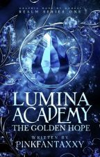 Lumina Academy: The Golden Hope (COMPLETED) by pinkfantaxxy