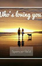 Who's loving you? (Spencer Reid) by anonymous4girl