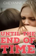 Until the End of Time by CheyanneWalt
