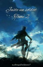 Juste un soldat - Tome 2 by LattaqueDesYaoistes7