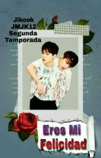 <<Eres Mi Felicidad, 2Temporada>>Jikook by JMJK12