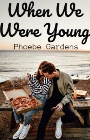 When We Were Young by phoebegardens