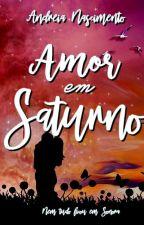 Amor em Saturno  - Nem tudo ficou em Sonora {Degustação} by euandreianascimento